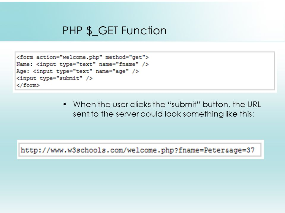 PHP $_GET Function When the user clicks the submit button, the URL sent to the server could look something like this: