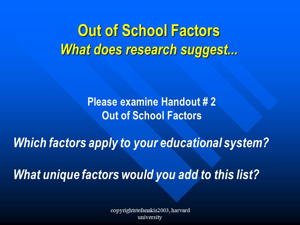 copyrightstefanakis2003, harvard university Out of School Factors What does research suggest...