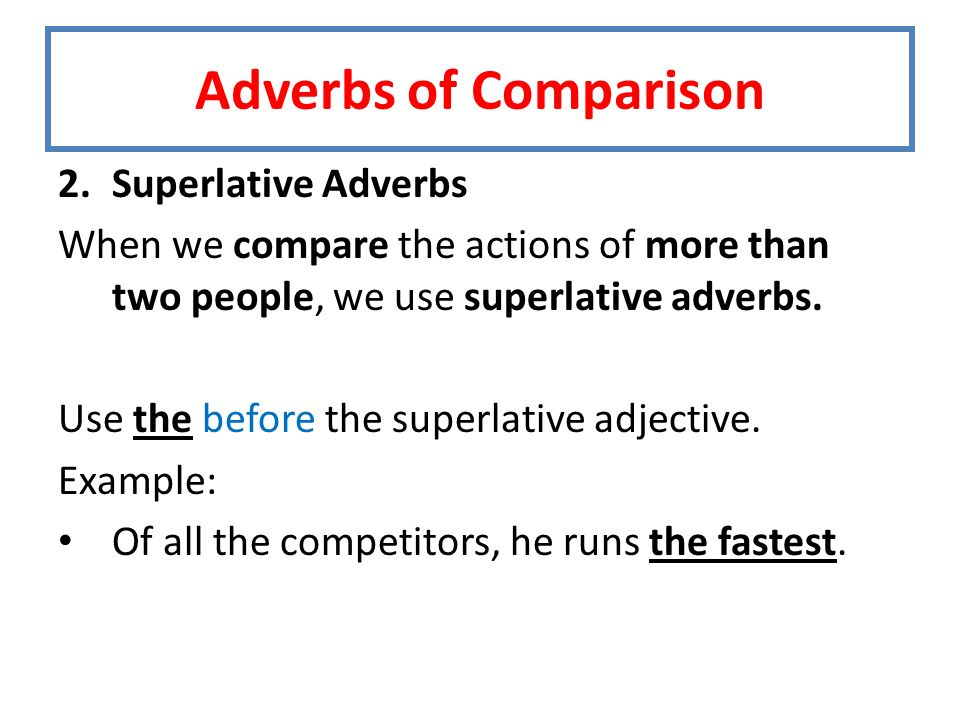 2.Superlative Adverbs When we compare the actions of more than two people, we use superlative adverbs.