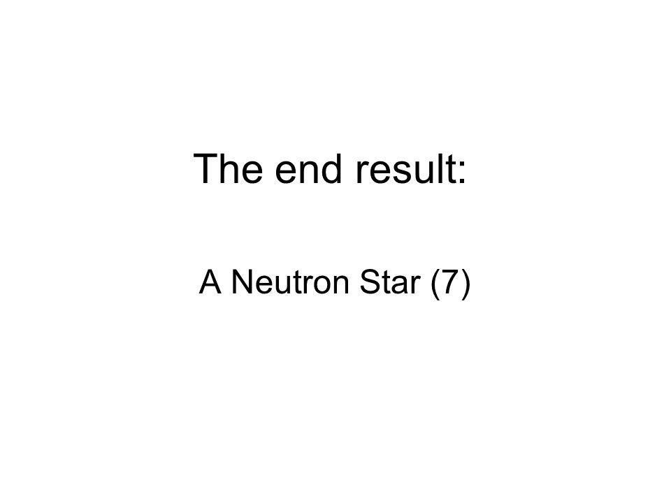 The end result: A Neutron Star (7)