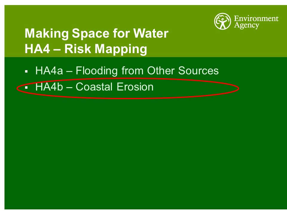 Making Space for Water HA4 – Risk Mapping  HA4a – Flooding from Other Sources  HA4b – Coastal Erosion