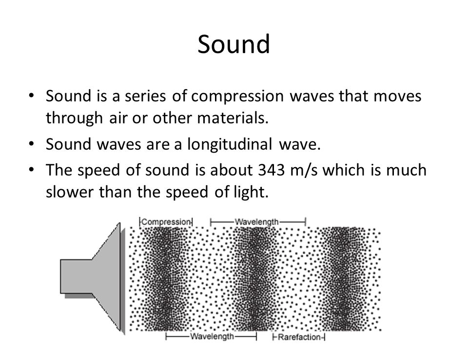 Sound Sound is a series of compression waves that moves through air or other materials.