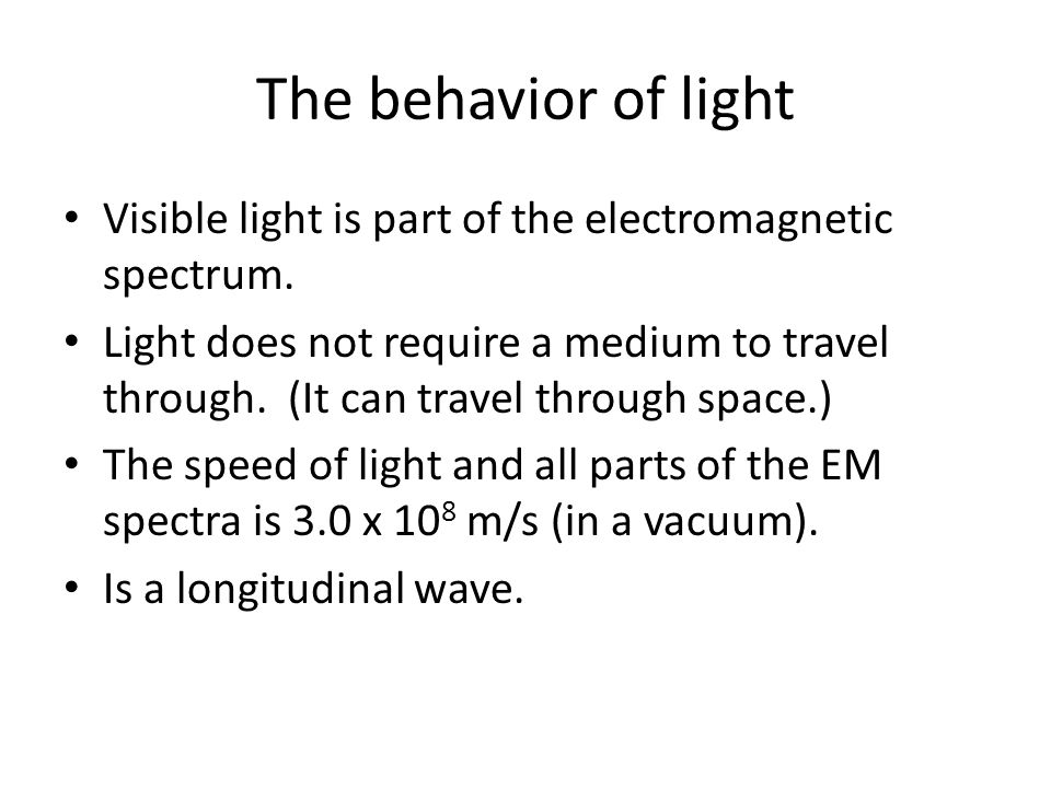 The behavior of light Visible light is part of the electromagnetic spectrum.