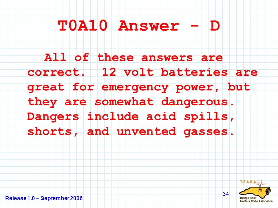 Release 1.0 – September 2006 34 T0A10 Answer - D All of these answers are correct.