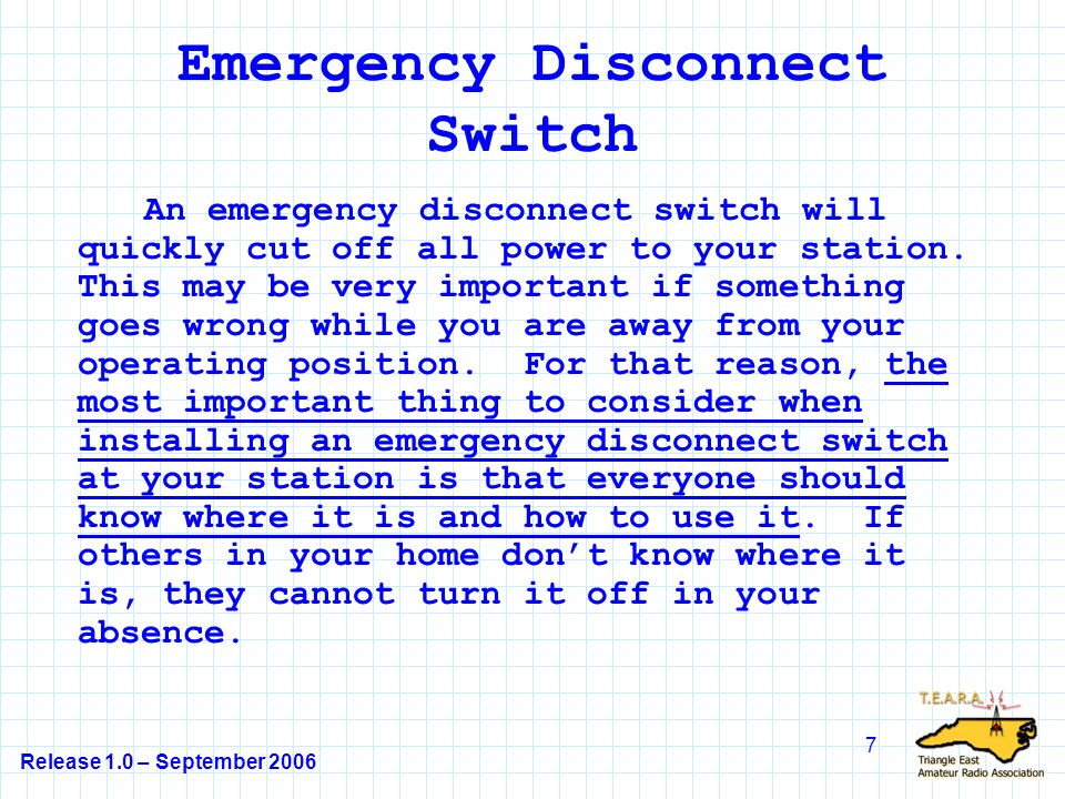 Release 1.0 – September 2006 7 Emergency Disconnect Switch An emergency disconnect switch will quickly cut off all power to your station.