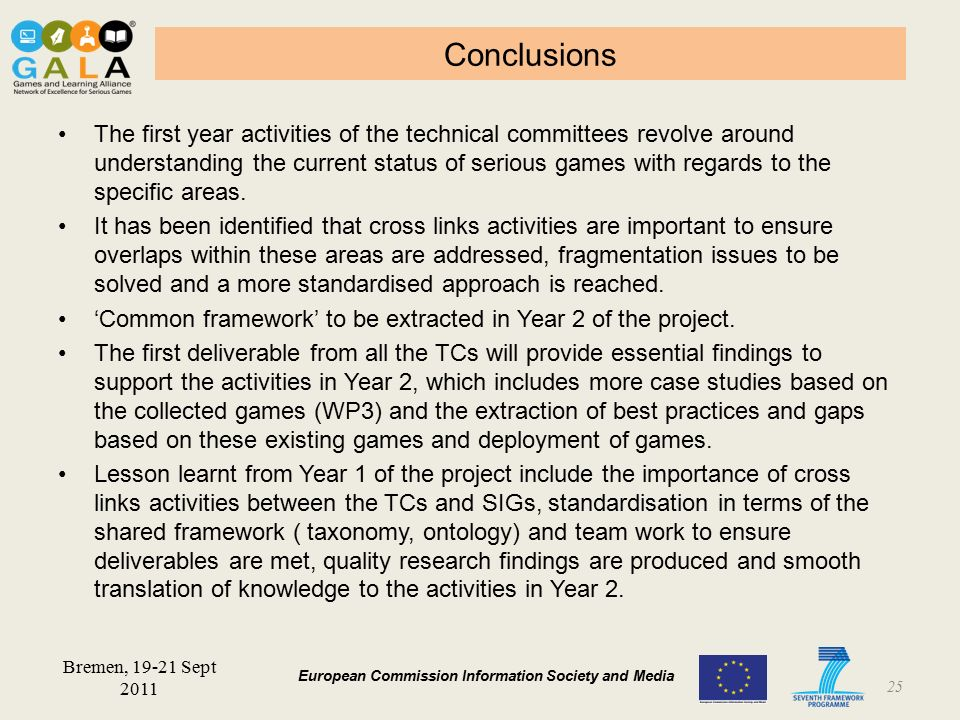 BARCELONA January 2011 European Commission Information Society and Media Conclusions The first year activities of the technical committees revolve around understanding the current status of serious games with regards to the specific areas.