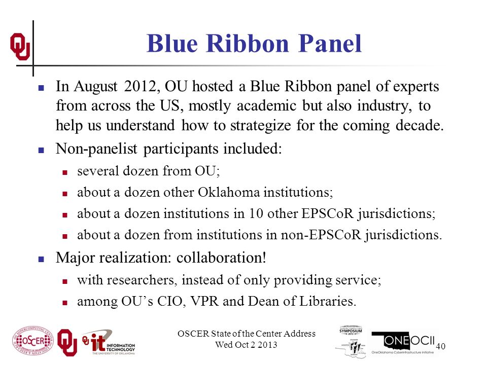 Blue Ribbon Panel In August 2012, OU hosted a Blue Ribbon panel of experts from across the US, mostly academic but also industry, to help us understand how to strategize for the coming decade.
