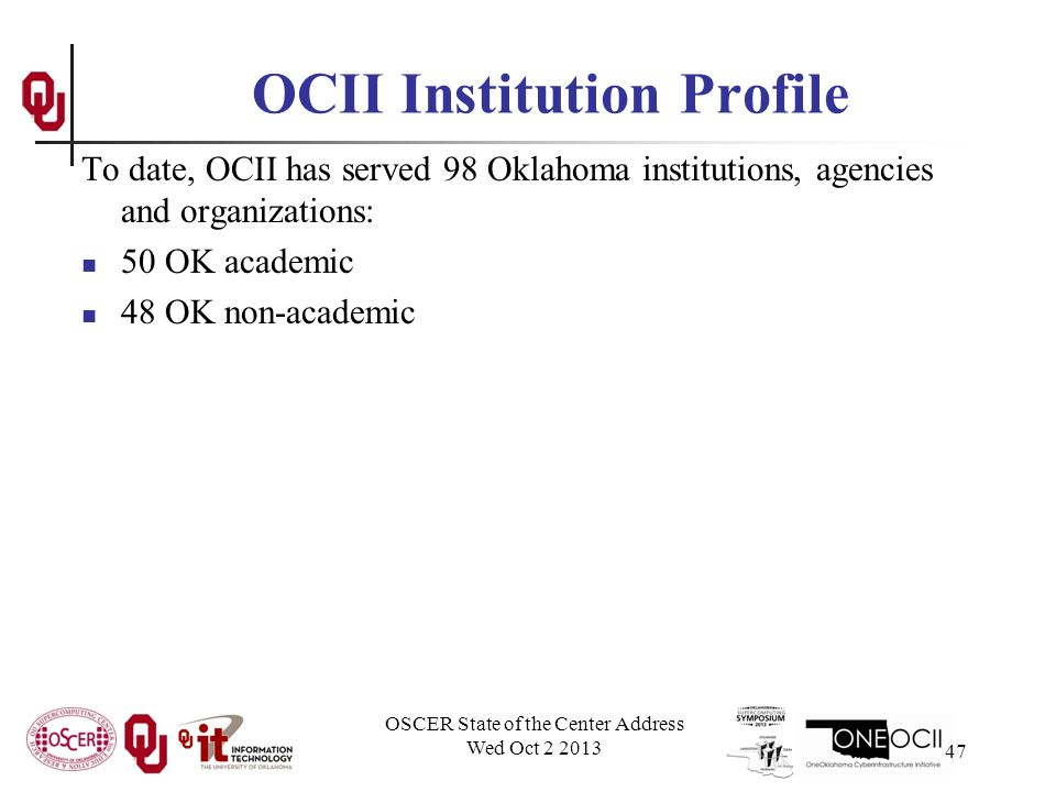OCII Institution Profile To date, OCII has served 98 Oklahoma institutions, agencies and organizations: 50 OK academic 48 OK non-academic OSCER State of the Center Address Wed Oct