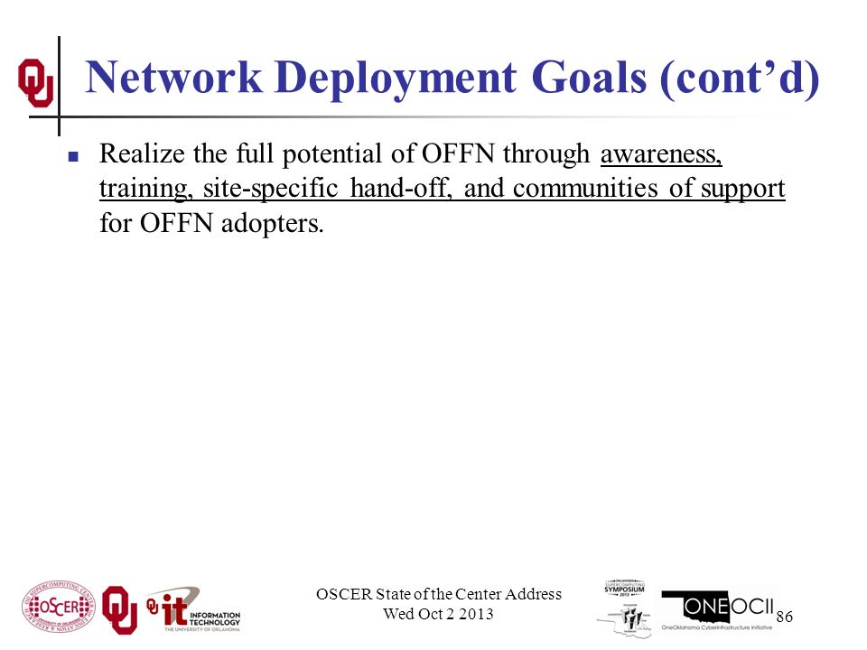 Network Deployment Goals (cont'd) Realize the full potential of OFFN through awareness, training, site-specific hand-off, and communities of support for OFFN adopters.