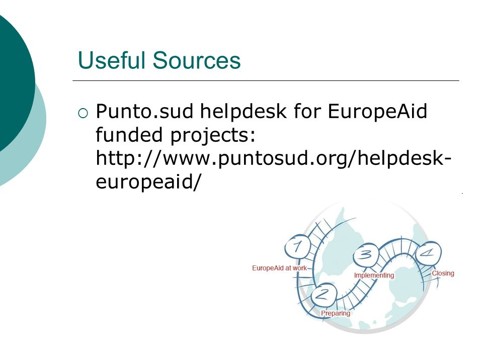 Useful Sources  Punto.sud helpdesk for EuropeAid funded projects:   europeaid/