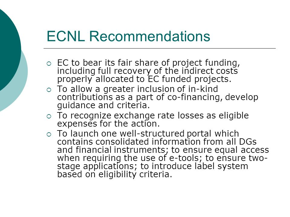 ECNL Recommendations  EC to bear its fair share of project funding, including full recovery of the indirect costs properly allocated to EC funded projects.