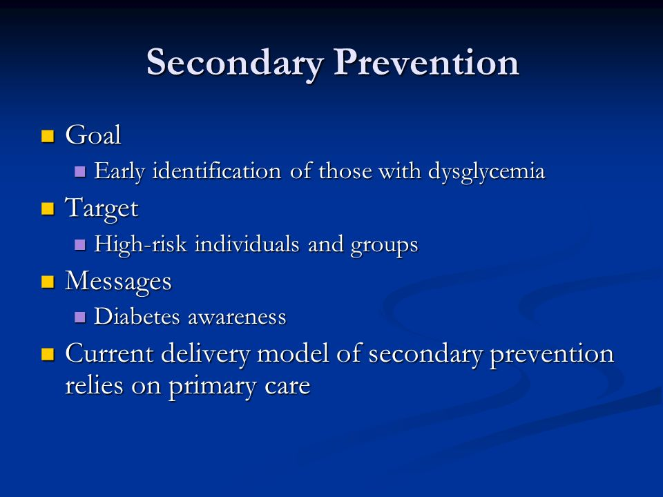 Goal Goal Early identification of those with dysglycemia Early identification of those with dysglycemia Target Target High-risk individuals and groups