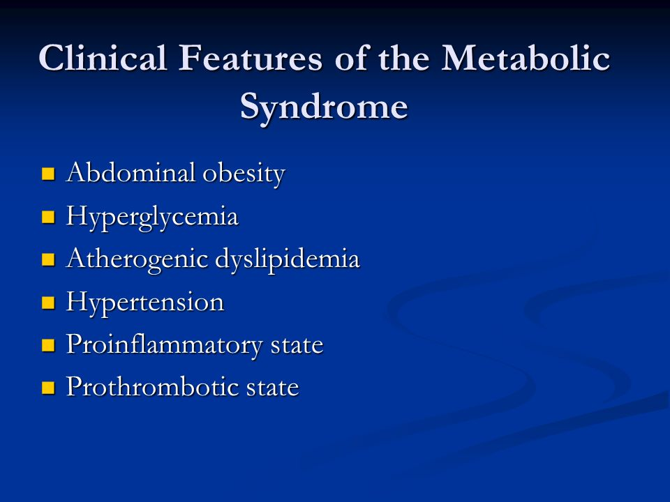 Clinical Features of the Metabolic Syndrome Abdominal obesity Abdominal obesity Hyperglycemia Hyperglycemia Atherogenic dyslipidemia Atherogenic dysli