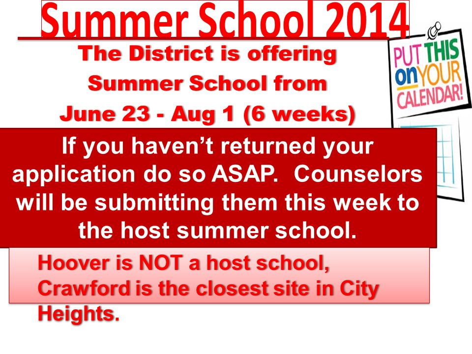 The District is offeringThe District is offering Summer School fromSummer School from June 23 - Aug 1 (6 weeks)June 23 - Aug 1 (6 weeks) If you haven't returned your application do so ASAP.