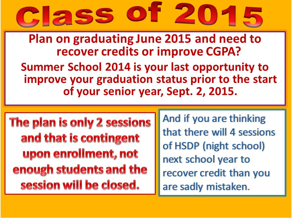 Plan on graduating June 2015 and need to recover credits or improve CGPA.
