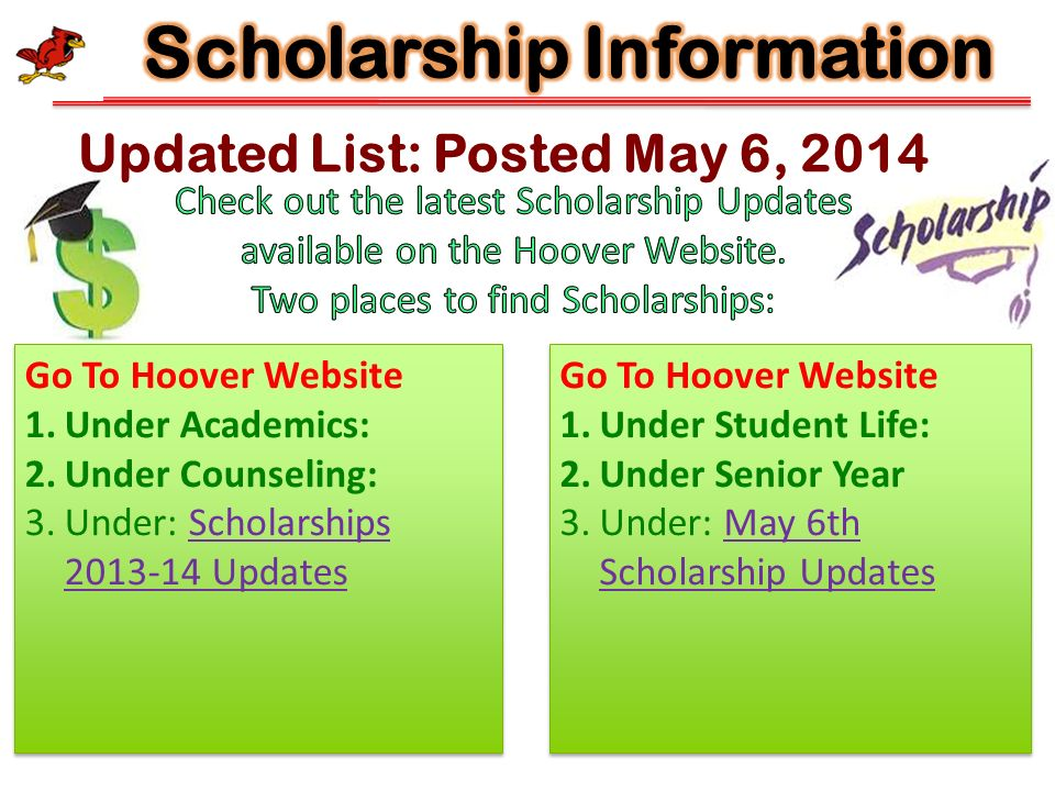 Updated List: Posted May 6, 2014 Go To Hoover Website 1.Under Academics: 2.Under Counseling: 3.Under: Scholarships UpdatesScholarships Updates Go To Hoover Website 1.Under Academics: 2.Under Counseling: 3.Under: Scholarships UpdatesScholarships Updates Go To Hoover Website 1.Under Student Life: 2.Under Senior Year 3.Under: May 6th Scholarship UpdatesMay 6th Scholarship Updates Go To Hoover Website 1.Under Student Life: 2.Under Senior Year 3.Under: May 6th Scholarship UpdatesMay 6th Scholarship Updates