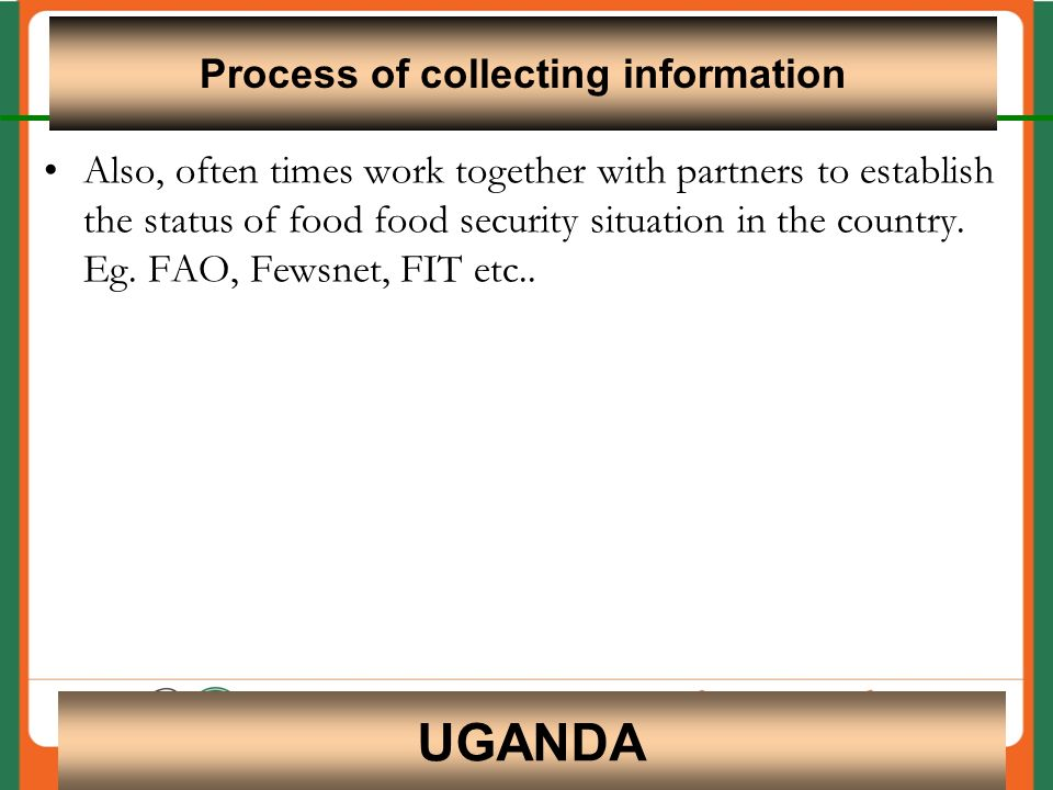 Also, often times work together with partners to establish the status of food food security situation in the country.