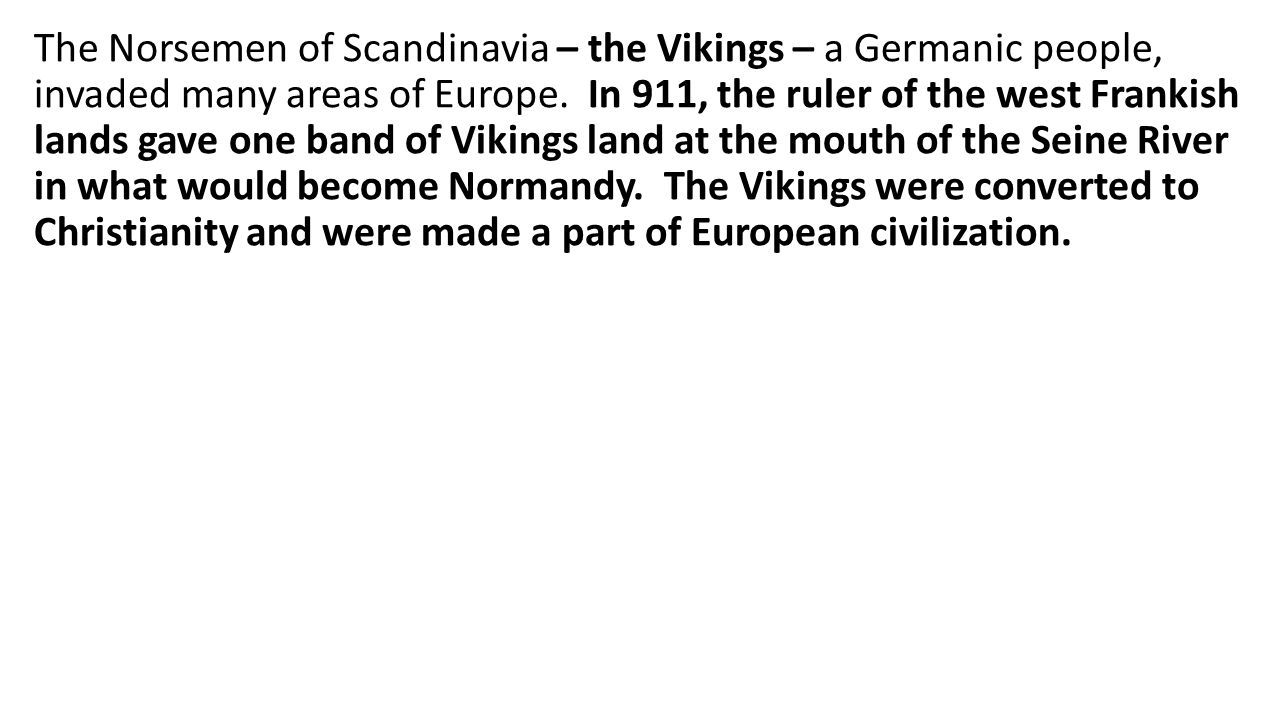 The Norsemen of Scandinavia – the Vikings – a Germanic people, invaded many areas of Europe.