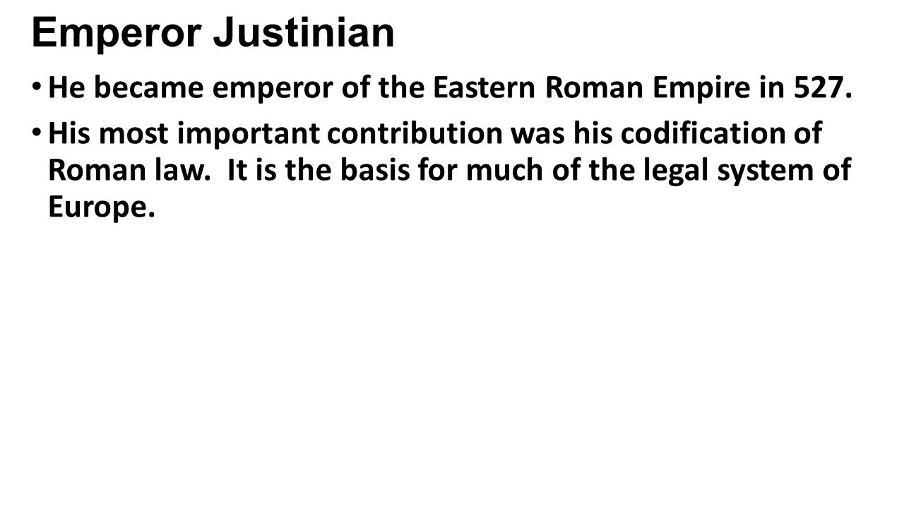 Emperor Justinian He became emperor of the Eastern Roman Empire in 527.