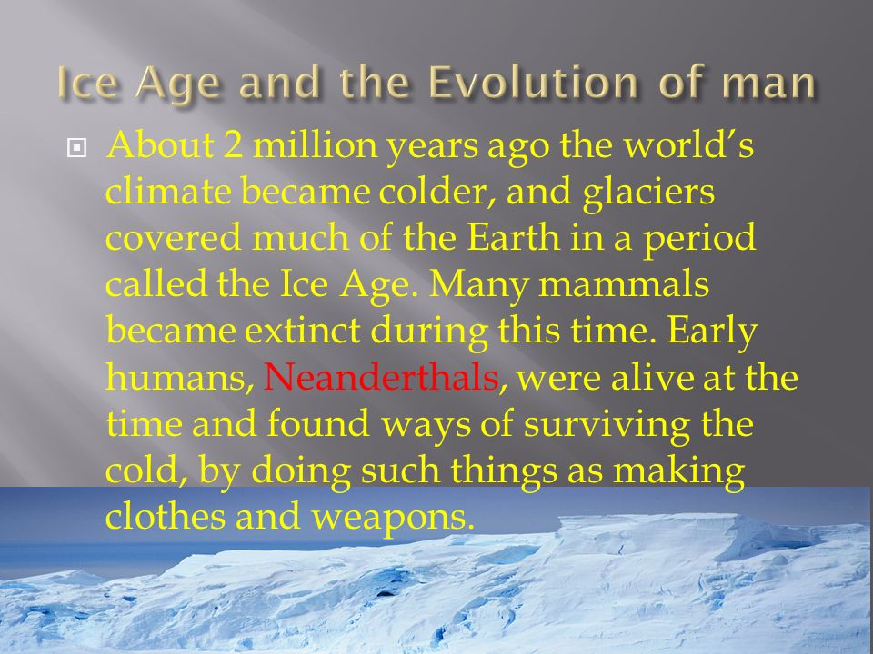 ICE AGES- periods of extreme cold that affected all Earth.