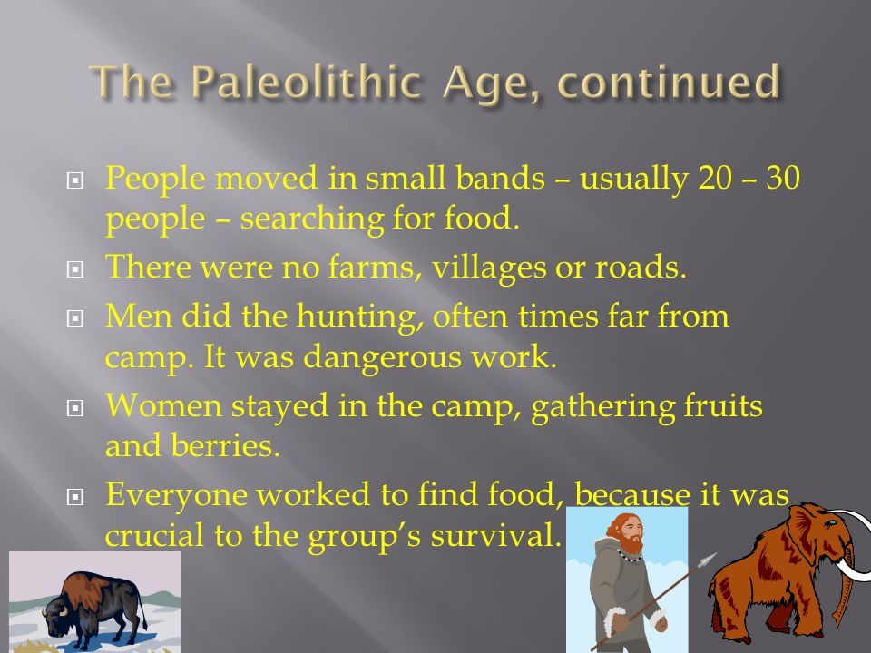  We call the early period of human history, the Stone Age.