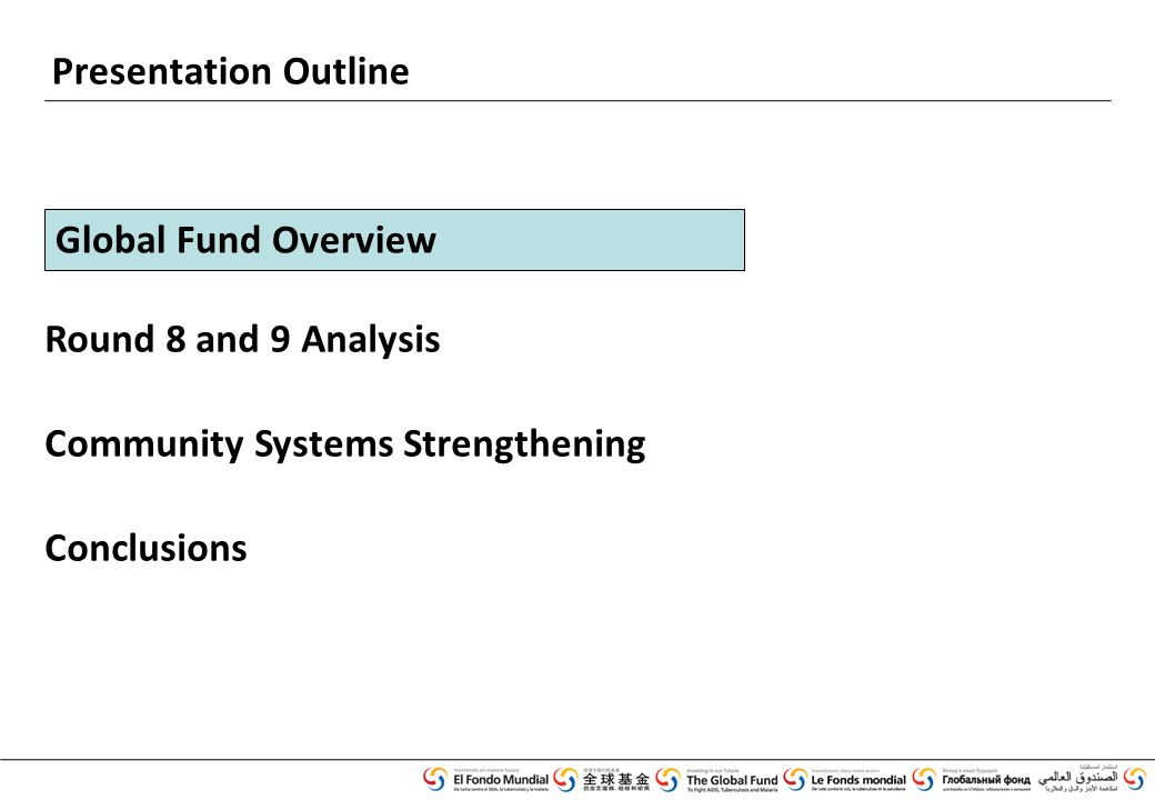 Presentation Outline Round 8 and 9 Analysis Community Systems Strengthening Conclusions Global Fund Overview