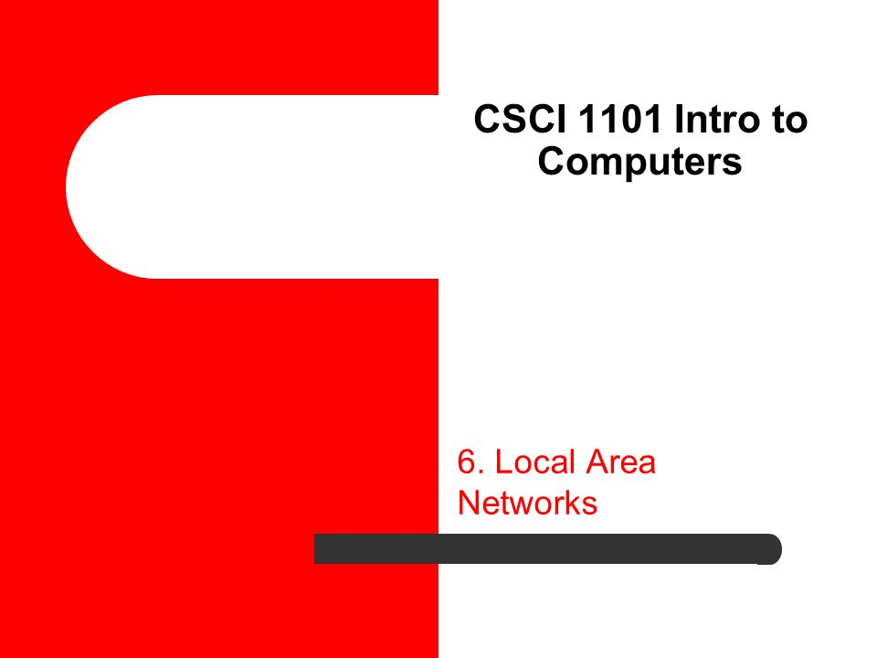 CSCI 1101 Intro to Computers 6. Local Area Networks