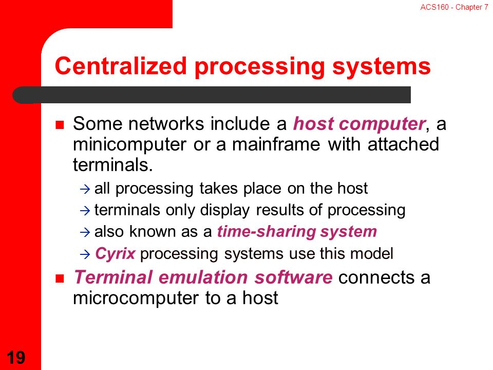 ACS160 - Chapter 7 19 Some networks include a host computer, a minicomputer or a mainframe with attached terminals.