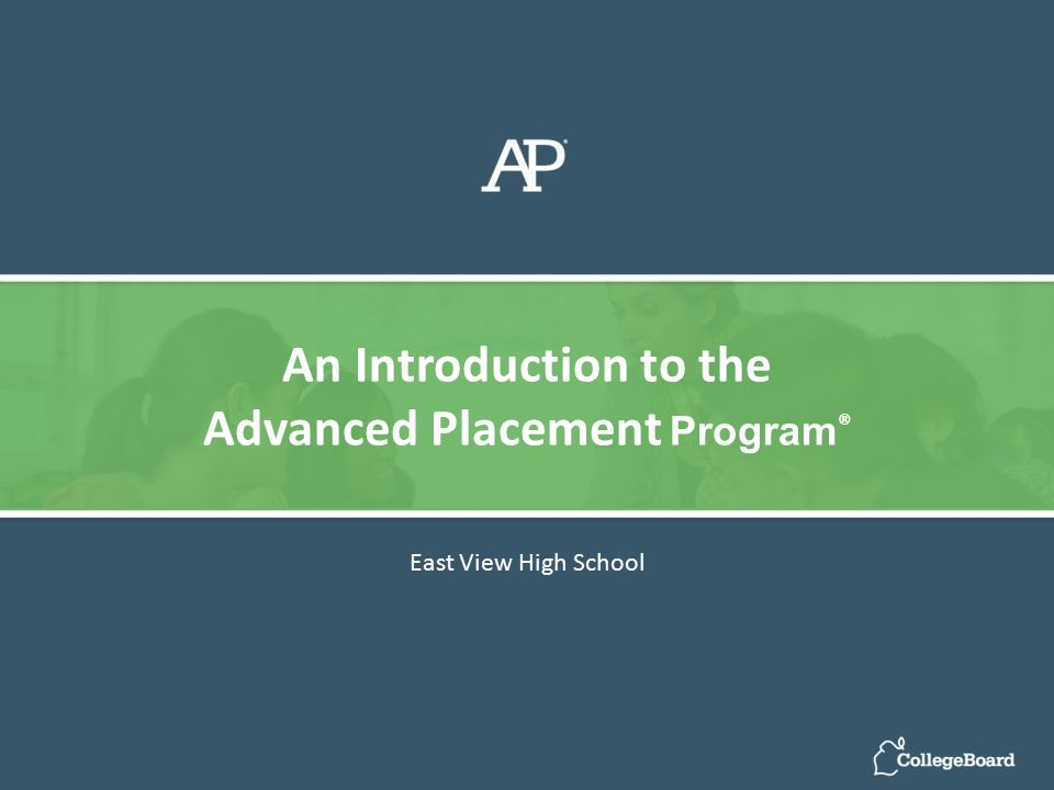 East View High School An Introduction to the Advanced Placement Program ®