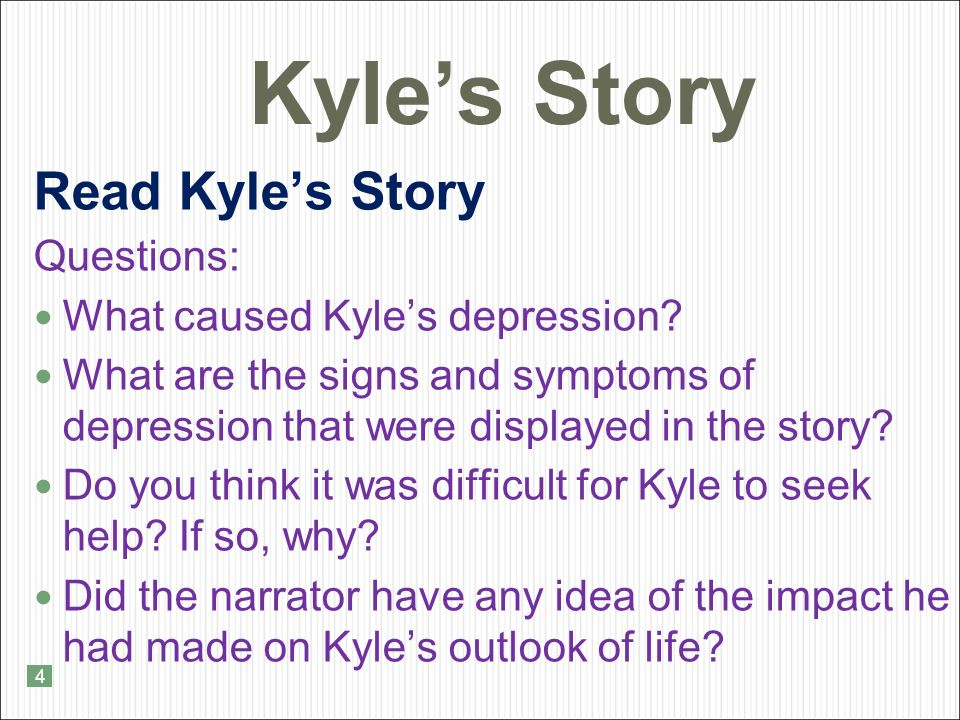 Kyle's Story Read Kyle's Story Questions: What caused Kyle's depression.