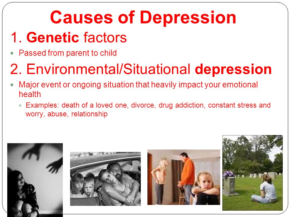 7 Causes of Depression 1. Genetic factors Passed from parent to child 2.