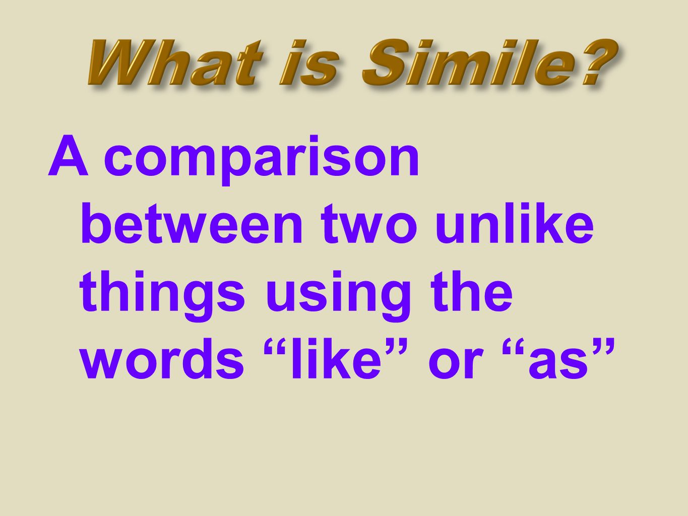 A comparison between two unlike things using the words like or as