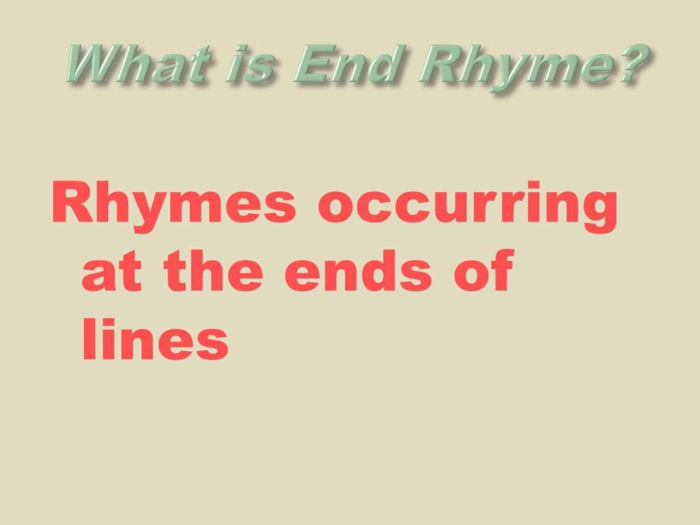 Rhymes occurring at the ends of lines
