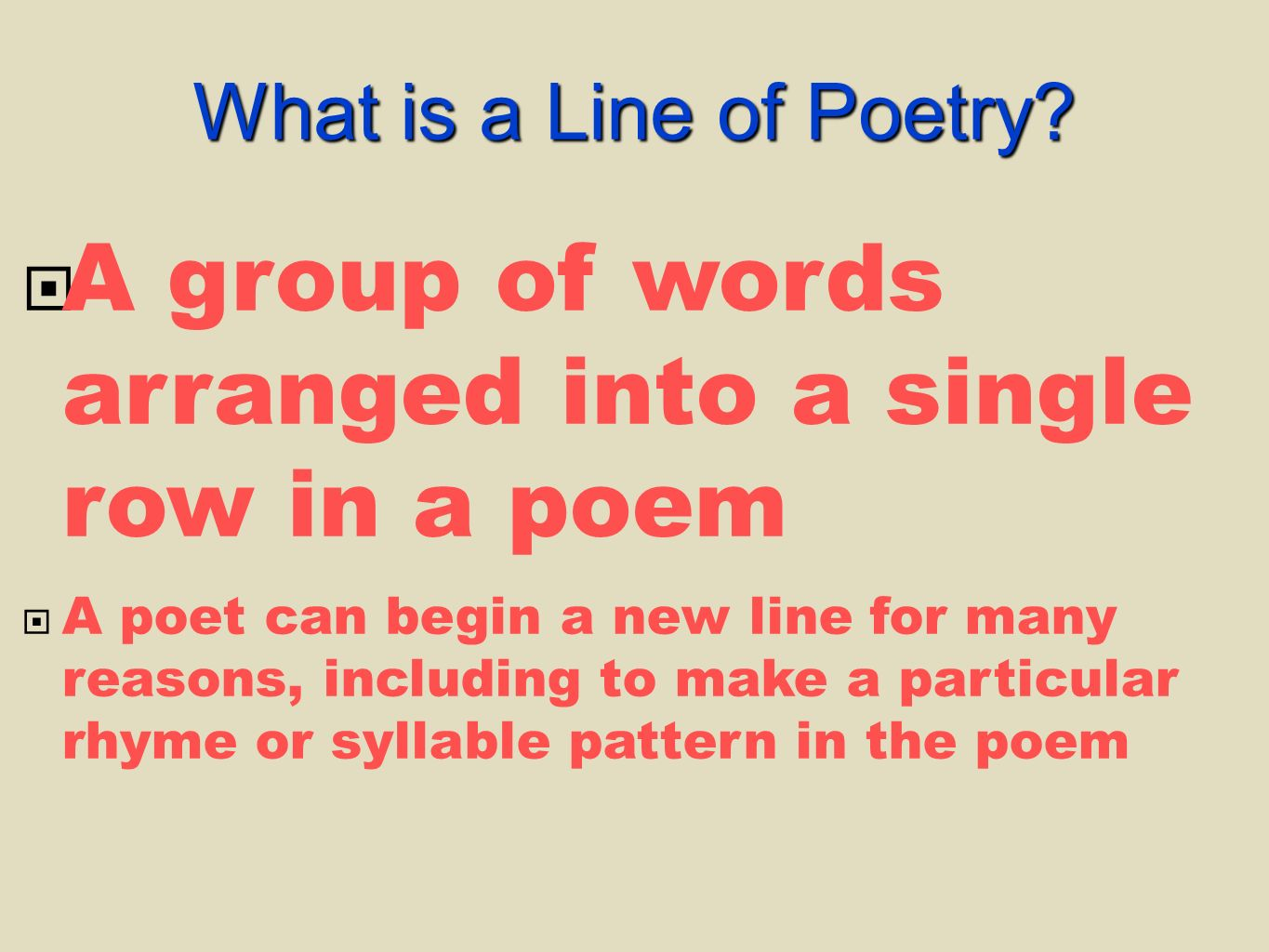  A group of words arranged into a single row in a poem  A poet can begin a new line for many reasons, including to make a particular rhyme or syllable pattern in the poem What is a Line of Poetry?