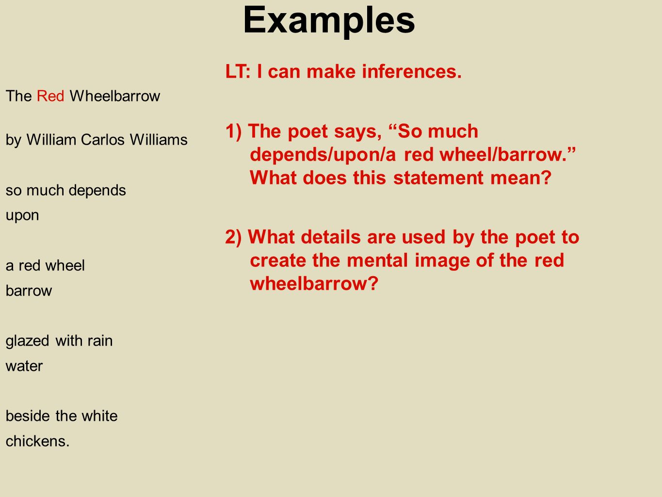 Examples The Red Wheelbarrow by William Carlos Williams so much depends upon a red wheel barrow glazed with rain water beside the white chickens.
