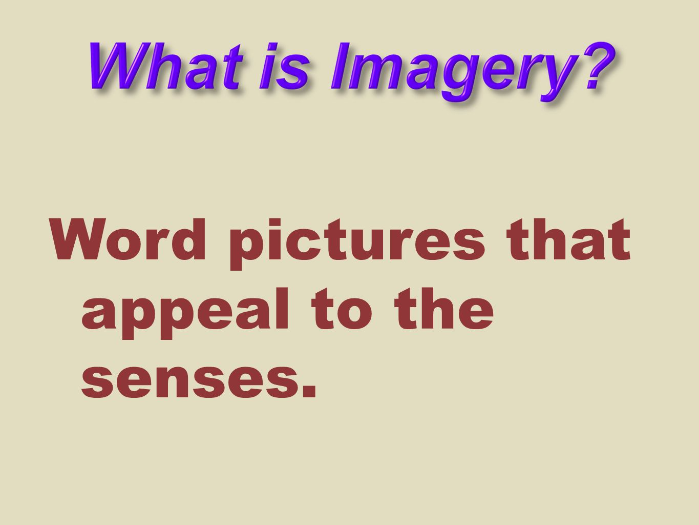 Word pictures that appeal to the senses.