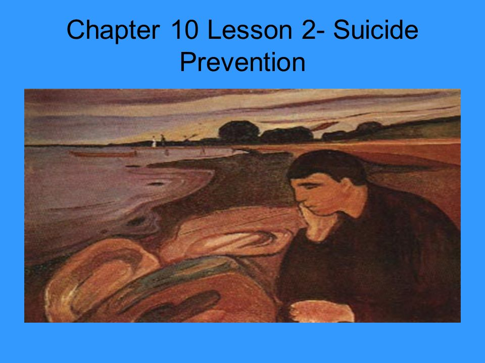 Chapter 10 Lesson 2- Suicide Prevention