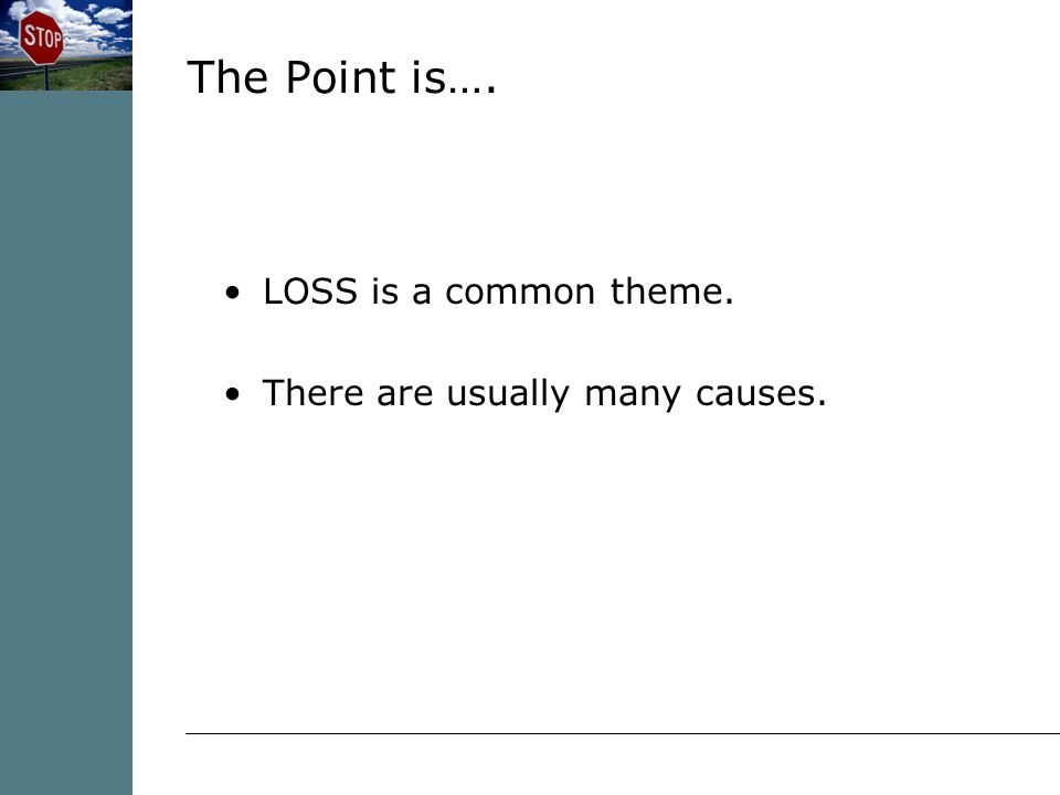 LOSS is a common theme. There are usually many causes. The Point is….