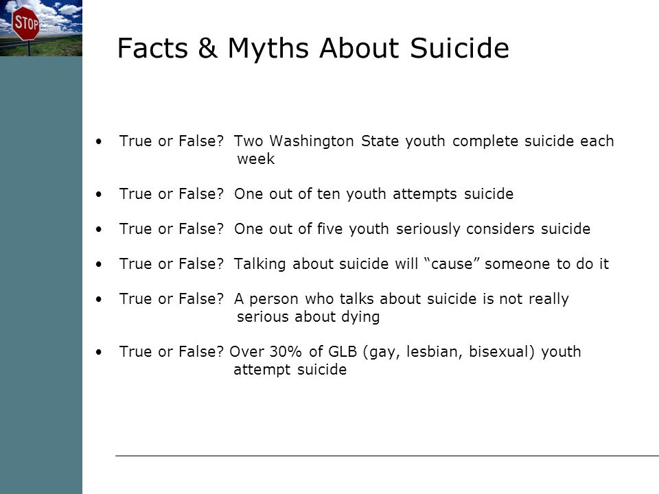 True or False. Two Washington State youth complete suicide each week True or False.