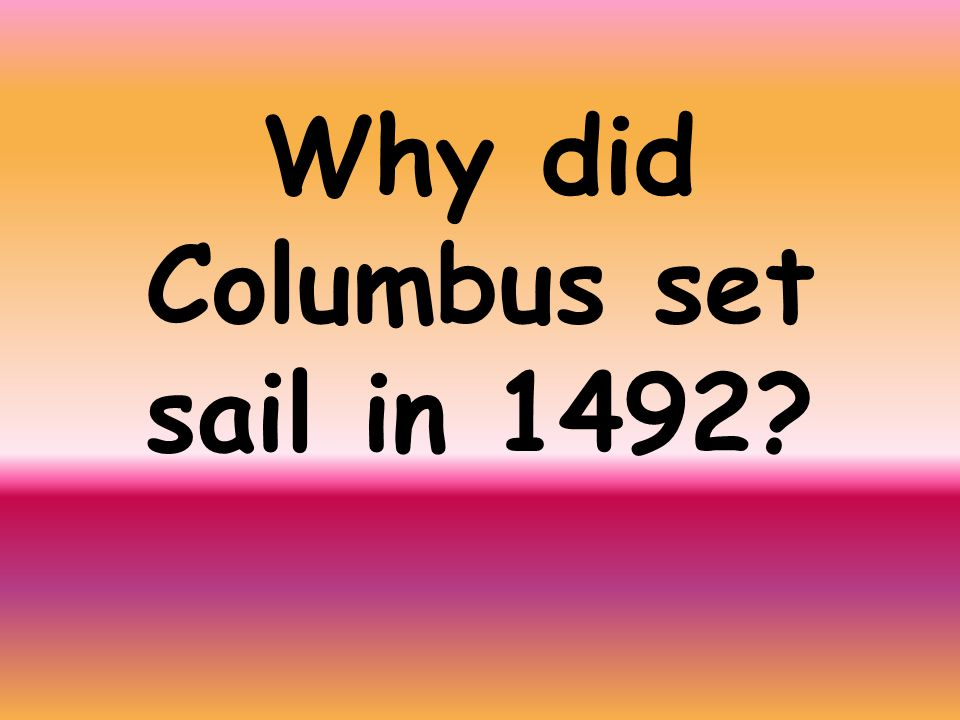 Why did Columbus set sail in 1492