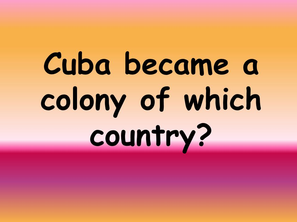 Cuba became a colony of which country