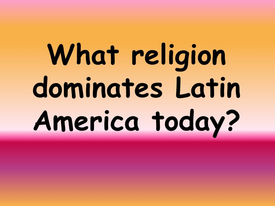 What religion dominates Latin America today