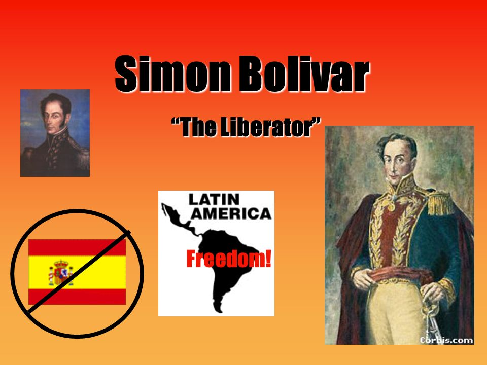 Simon Bolivar Freedom! The Liberator