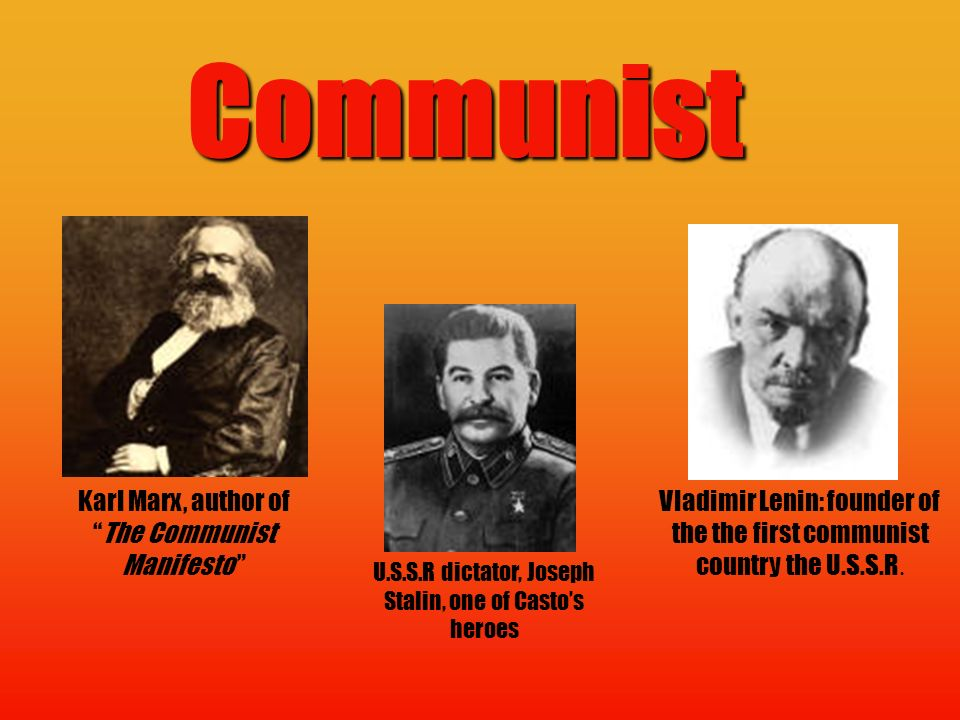 Communist Karl Marx, author of The Communist Manifesto Vladimir Lenin: founder of the the first communist country the U.S.S.R.