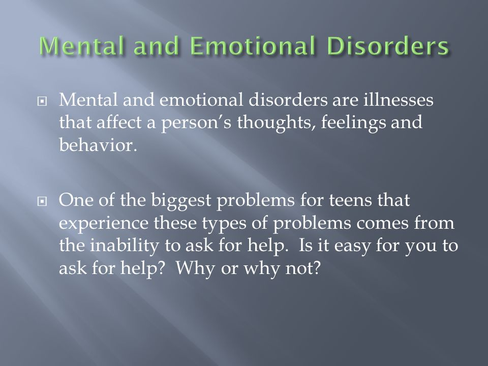  Mental and emotional disorders are illnesses that affect a person's thoughts, feelings and behavior.