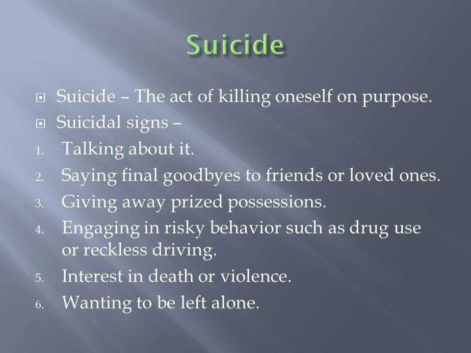  Suicide – The act of killing oneself on purpose.
