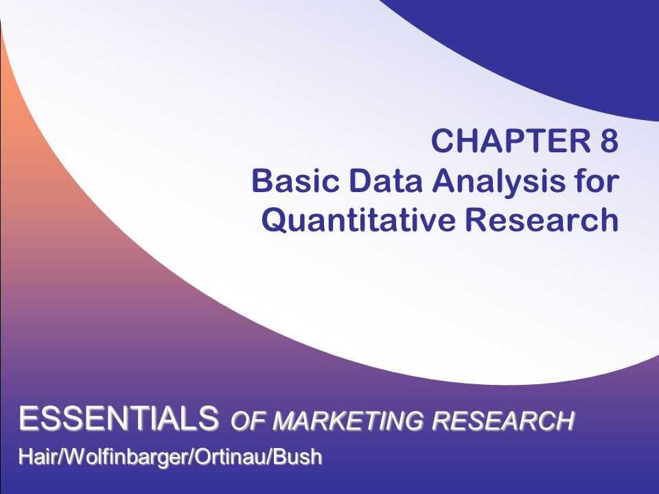 CHAPTER 8 Basic Data Analysis for Quantitative Research ESSENTIALS OF MARKETING RESEARCH Hair/Wolfinbarger/Ortinau/Bush