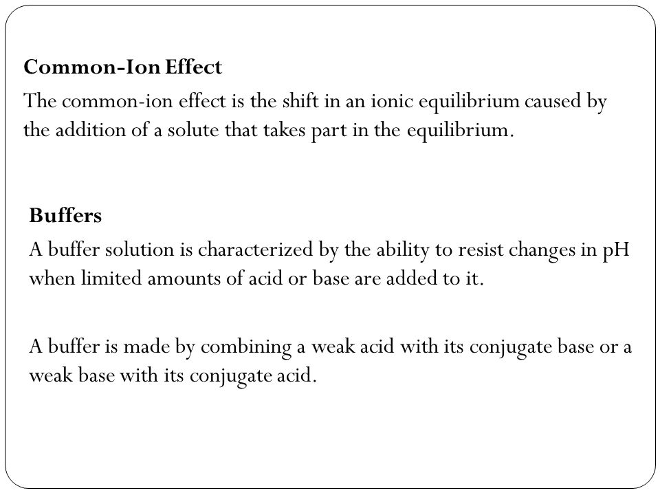 Common-Ion Effect The common-ion effect is the shift in an ionic equilibrium caused by the addition of a solute that takes part in the equilibrium.