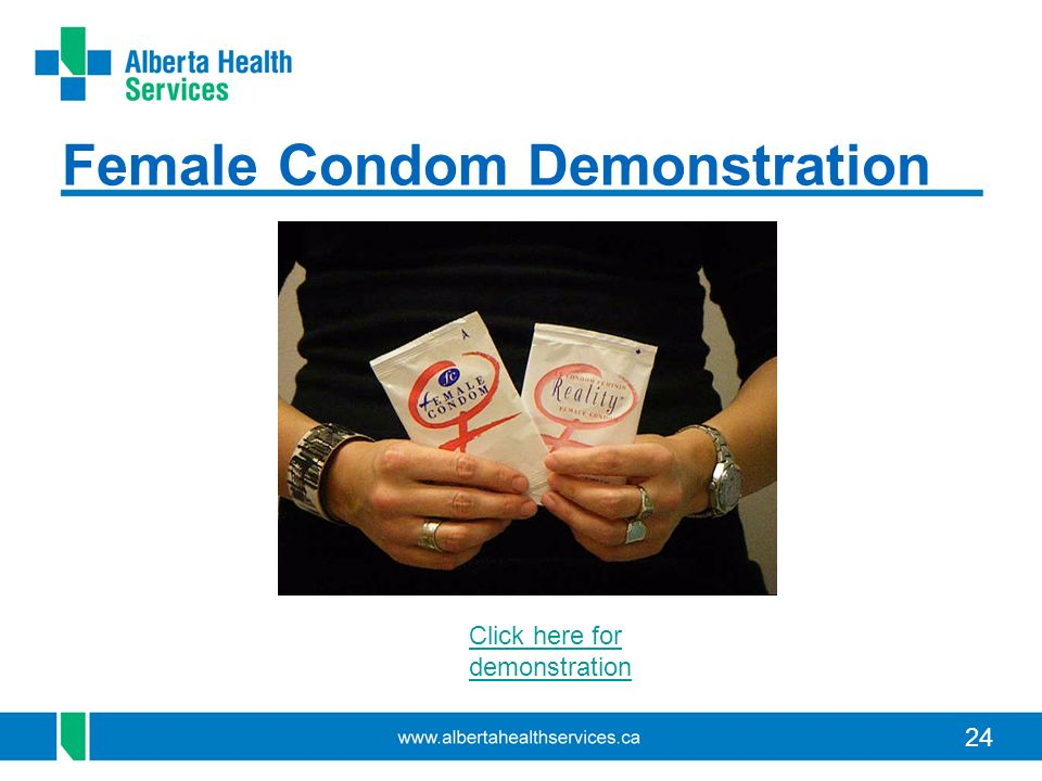 24 Female Condom Demonstration Click here for demonstration