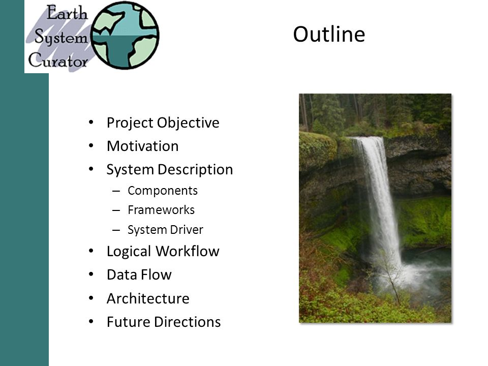 Outline Project Objective Motivation System Description – Components – Frameworks – System Driver Logical Workflow Data Flow Architecture Future Directions